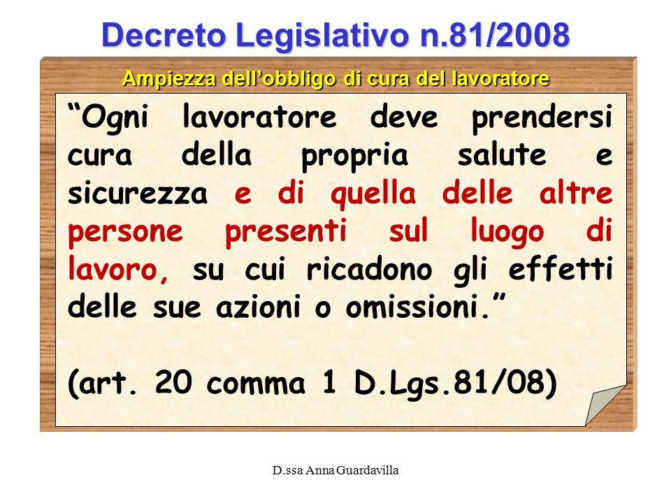 """D.ssa Anna Guardavilla Decreto Legislativo n.81/2008 Ampiezza dell'obbligo di cura del lavoratore """"Ogni lavoratore deve prendersi cura della propria s"""