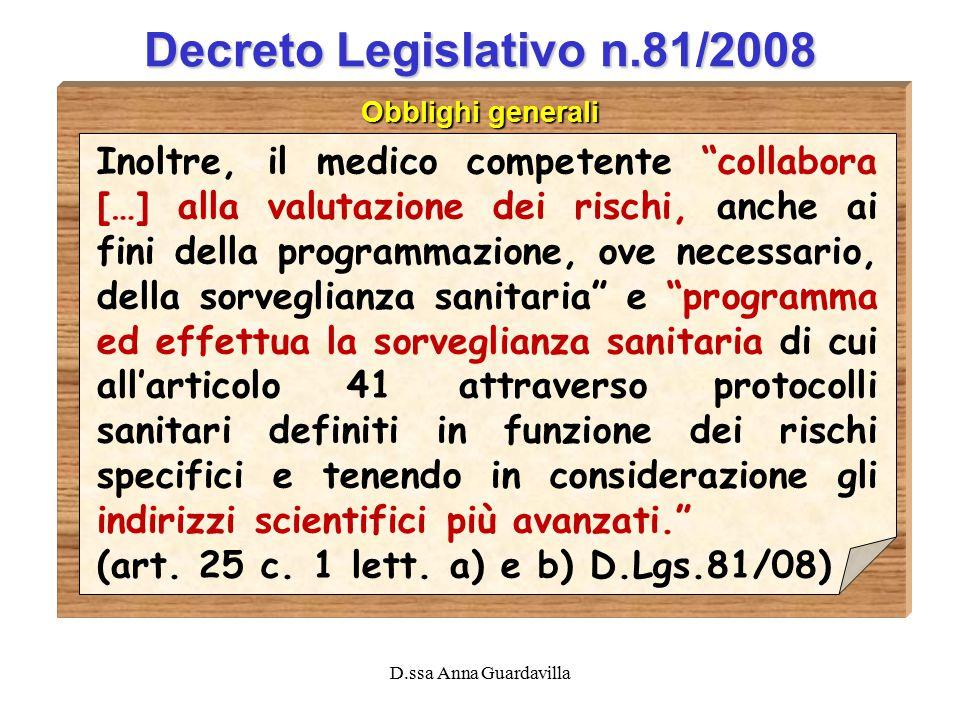 """D.ssa Anna Guardavilla Decreto Legislativo n.81/2008 Obblighi generali Inoltre, il medico competente """"collabora […] alla valutazione dei rischi, anche"""