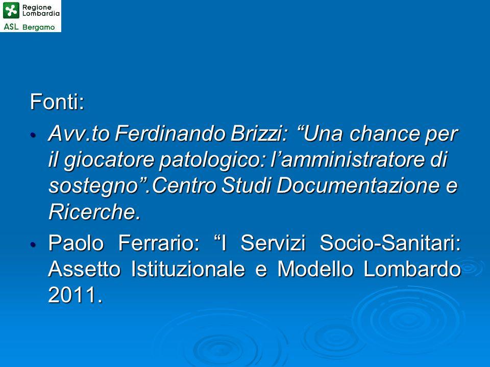 Fonti: Avv.to Ferdinando Brizzi: Una chance per il giocatore patologico: l'amministratore di sostegno .Centro Studi Documentazione e Ricerche.