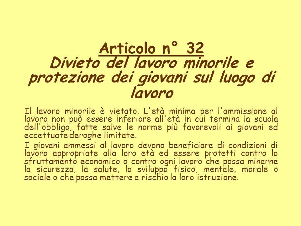 Articolo n° 32 Divieto del lavoro minorile e protezione dei giovani sul luogo di lavoro Il lavoro minorile è vietato. L'età minima per l'ammissione al