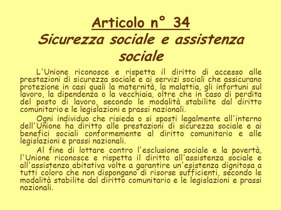 L'Unione riconosce e rispetta il diritto di accesso alle prestazioni di sicurezza sociale e ai servizi sociali che assicurano protezione in casi quali