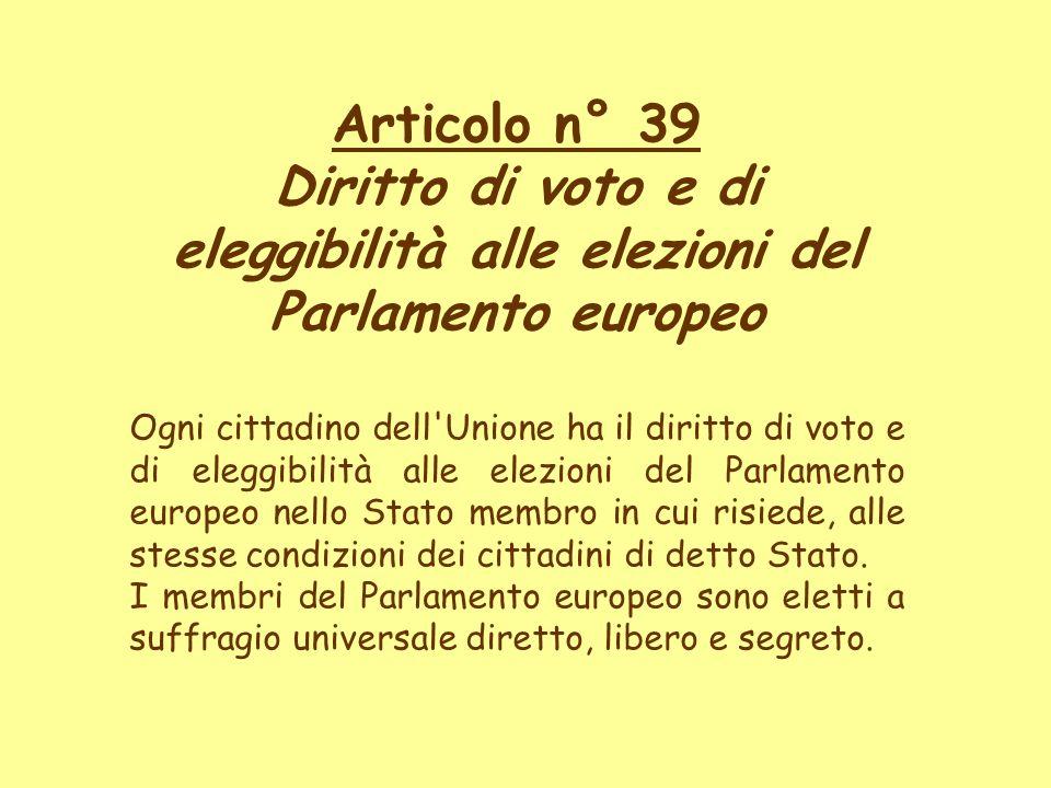 Articolo n° 39 Diritto di voto e di eleggibilità alle elezioni del Parlamento europeo Ogni cittadino dell'Unione ha il diritto di voto e di eleggibili