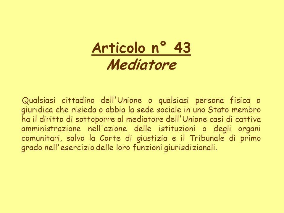 Articolo n° 43 Mediatore Qualsiasi cittadino dell'Unione o qualsiasi persona fisica o giuridica che risieda o abbia la sede sociale in uno Stato membr