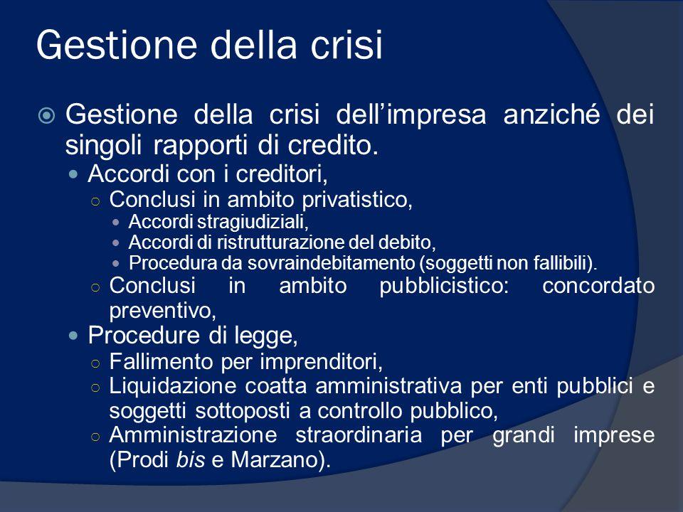 Gestione della crisi  Gestione della crisi dell'impresa anziché dei singoli rapporti di credito.