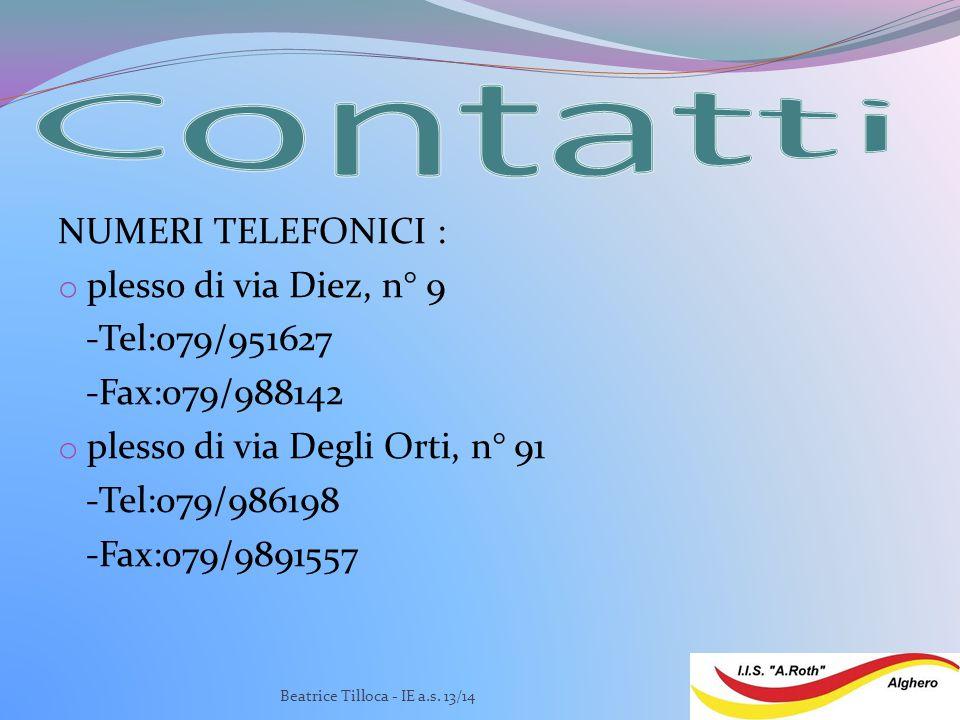 NUMERI TELEFONICI : o plesso di via Diez, n° 9 -Tel:079/951627 -Fax:079/988142 o plesso di via Degli Orti, n° 91 -Tel:079/986198 -Fax:079/9891557 Beatrice Tilloca - IE a.s.