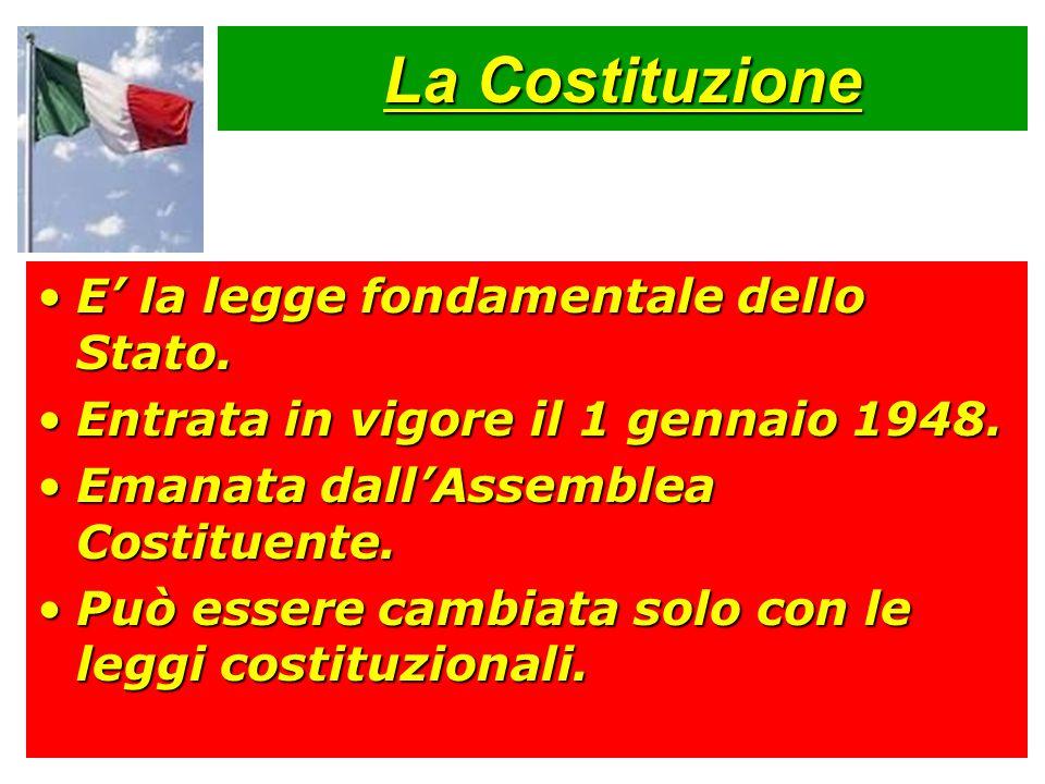 La Costituzione E' la legge fondamentale dello Stato.E' la legge fondamentale dello Stato. Entrata in vigore il 1 gennaio 1948.Entrata in vigore il 1