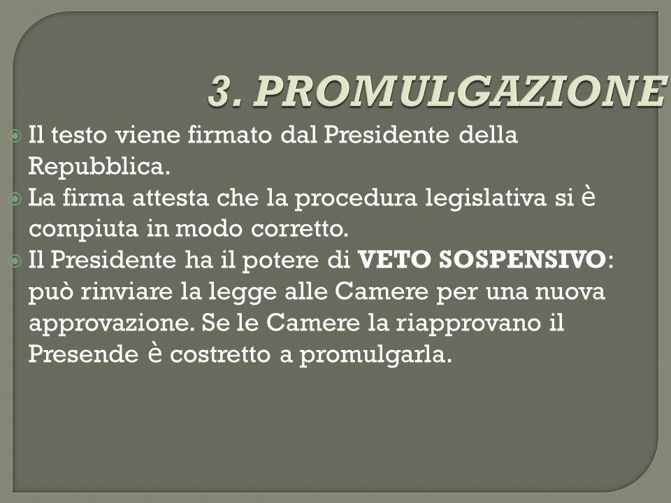 3.PROMULGAZIONE  Il testo viene firmato dal Presidente della Repubblica.