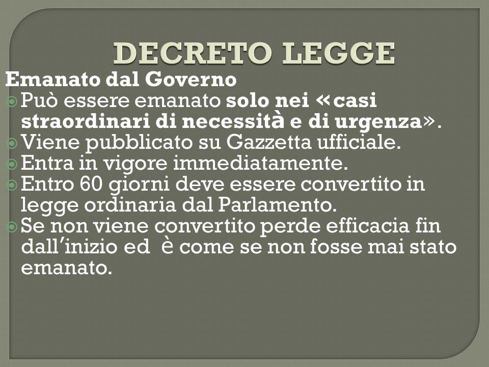 DECRETO LEGGE Emanato dal Governo  Può essere emanato solo nei « casi straordinari di necessit à e di urgenza ».