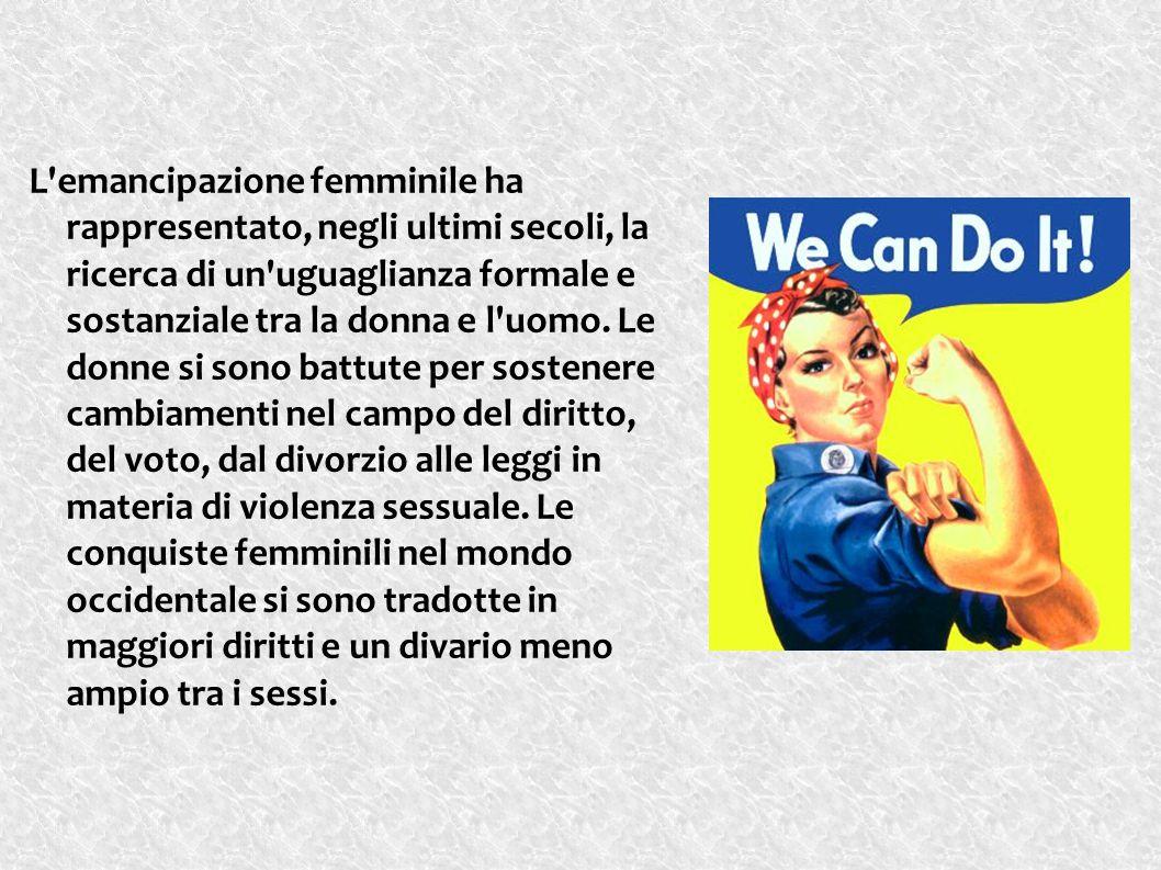 L'emancipazione femminile ha rappresentato, negli ultimi secoli, la ricerca di un'uguaglianza formale e sostanziale tra la donna e l'uomo. Le donne si