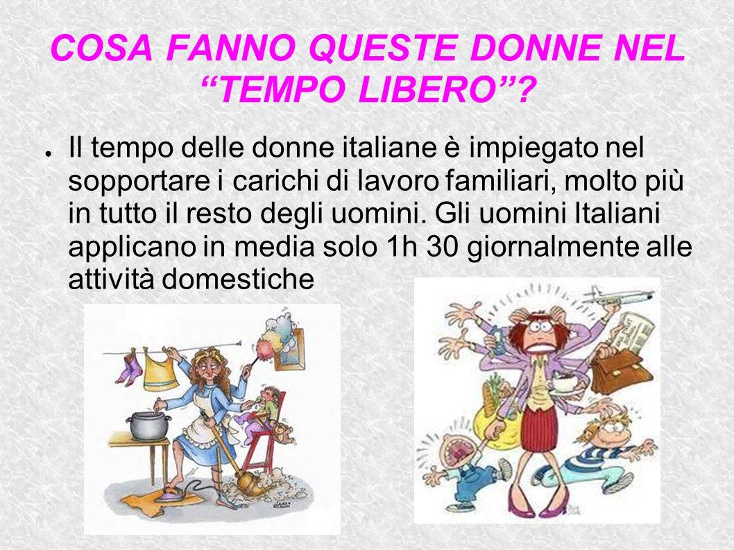"""COSA FANNO QUESTE DONNE NEL """"TEMPO LIBERO""""? ● Il tempo delle donne italiane è impiegato nel sopportare i carichi di lavoro familiari, molto più in tut"""