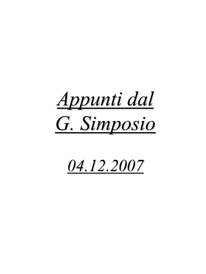 Appunti dal G. Simposio 04.12.2007
