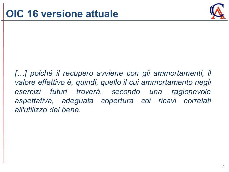 OIC 16 versione attuale 5 […] poiché il recupero avviene con gli ammortamenti, il valore effettivo è, quindi, quello il cui ammortamento negli eserciz