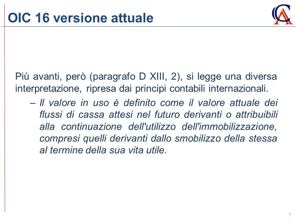OIC 16 versione attuale 7 Più avanti, però (paragrafo D XIII, 2), si legge una diversa interpretazione, ripresa dai principi contabili internazionali.