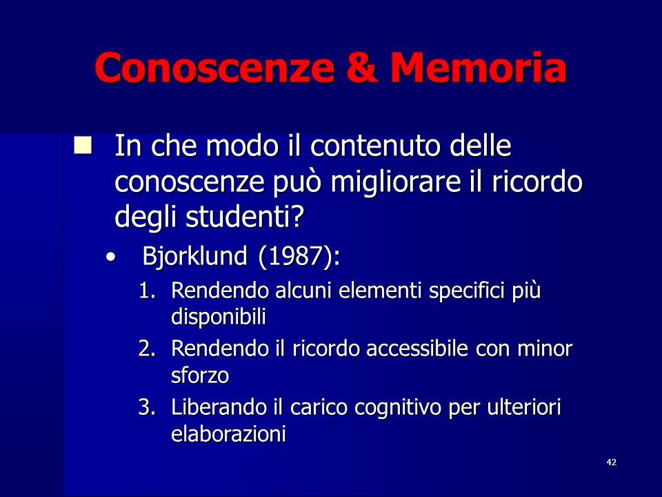42 Conoscenze & Memoria In che modo il contenuto delle conoscenze può migliorare il ricordo degli studenti? In che modo il contenuto delle conoscenze