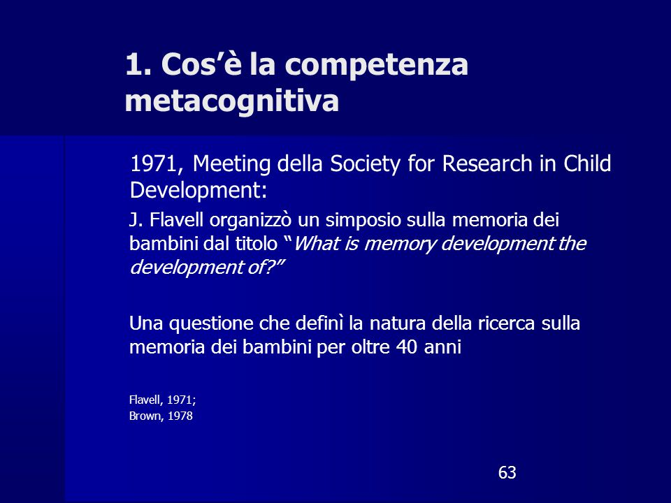 63 1. Cos'è la competenza metacognitiva 1971, Meeting della Society for Research in Child Development: J. Flavell organizzò un simposio sulla memoria