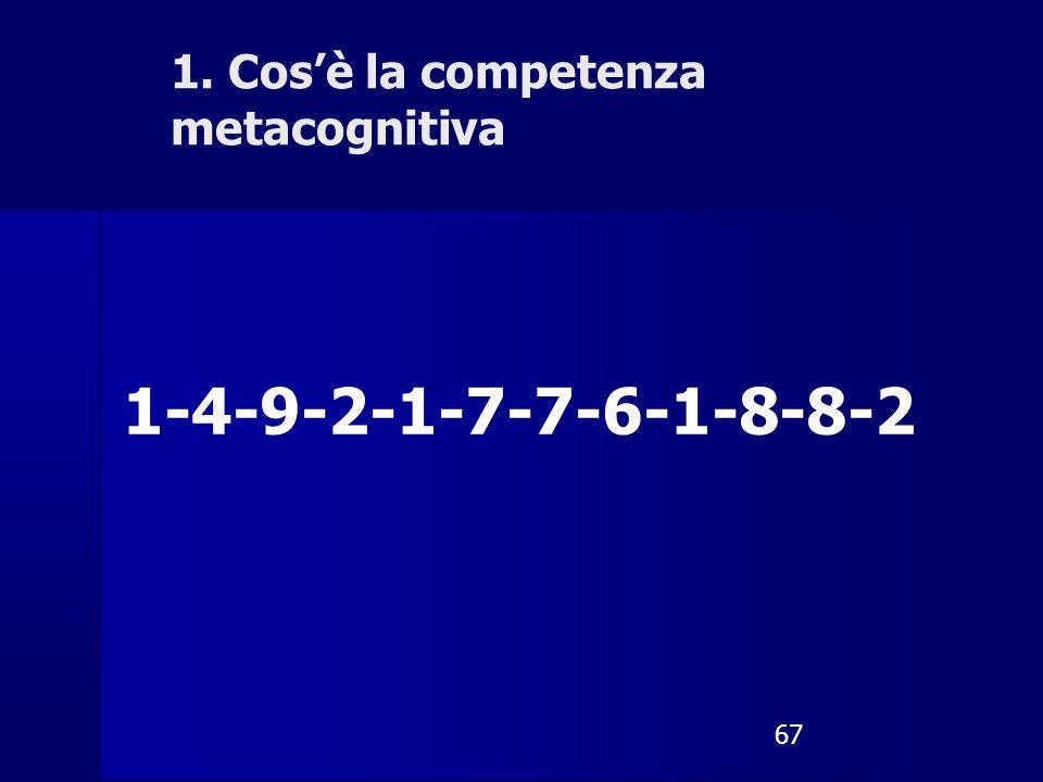 67 1-4-9-2-1-7-7-6-1-8-8-2 1. Cos'è la competenza metacognitiva
