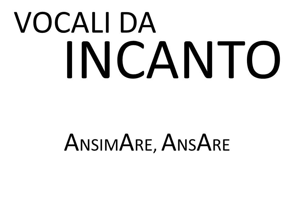 VOCALI DA INCANTO CHI A SSO, FR A CASSO, B A CC A NO