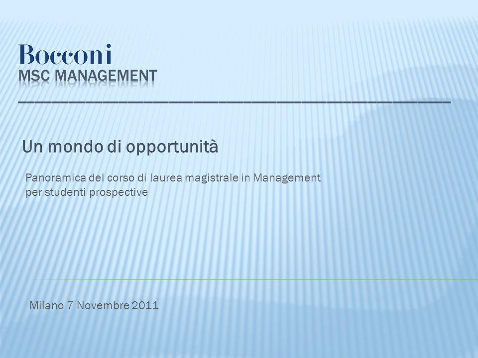 Un mondo di opportunità Panoramica del corso di laurea magistrale in Management per studenti prospective Milano 7 Novembre 2011
