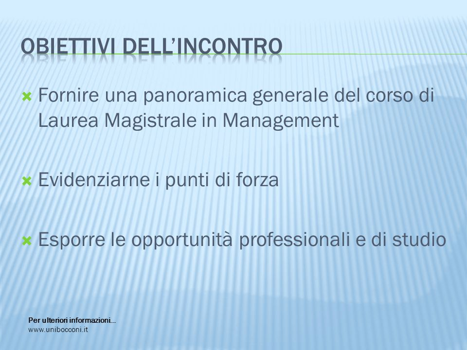  Fornire una panoramica generale del corso di Laurea Magistrale in Management  Evidenziarne i punti di forza  Esporre le opportunità professionali e di studio Per ulteriori informazioni… www.unibocconi.it