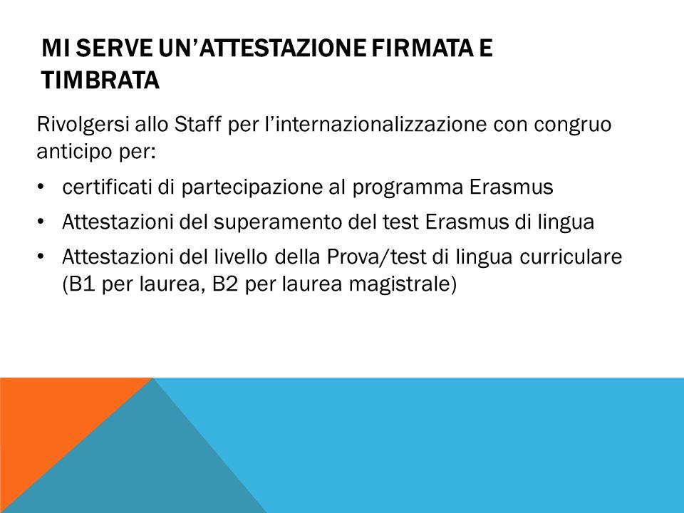 MI SERVE UN'ATTESTAZIONE FIRMATA E TIMBRATA Rivolgersi allo Staff per l'internazionalizzazione con congruo anticipo per: certificati di partecipazione
