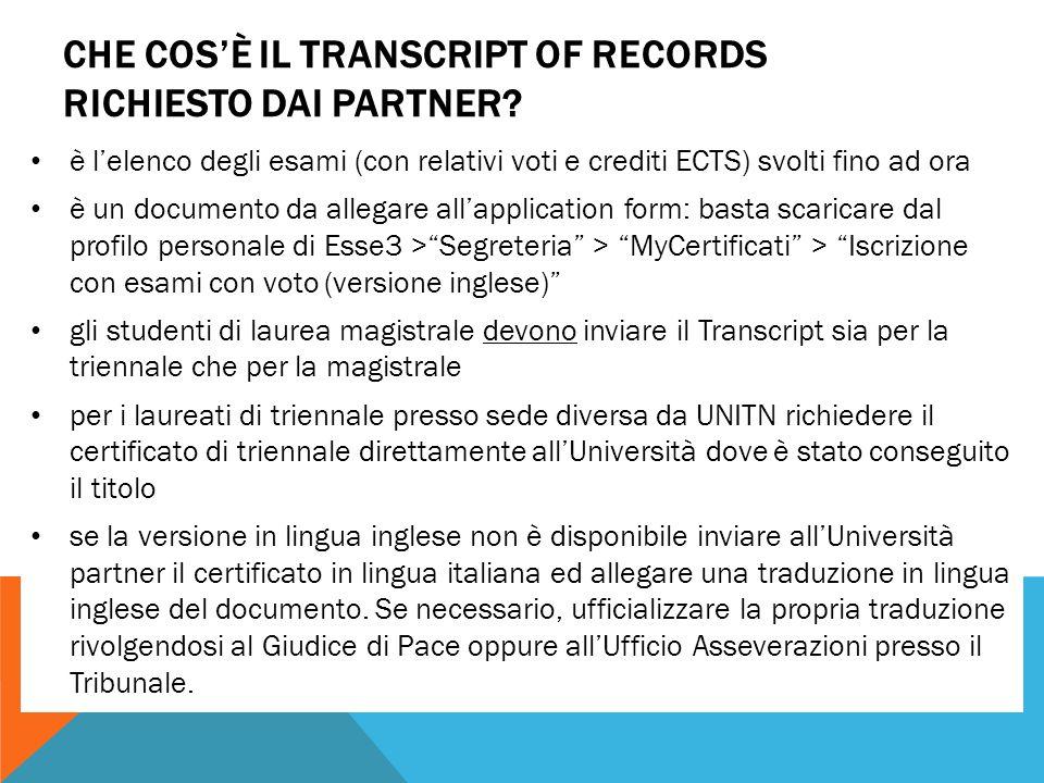 CHE COS'È IL TRANSCRIPT OF RECORDS RICHIESTO DAI PARTNER? è l'elenco degli esami (con relativi voti e crediti ECTS) svolti fino ad ora è un documento