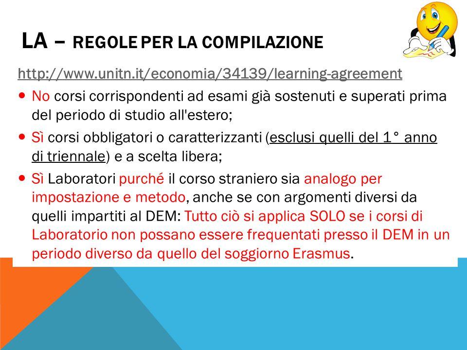 LA – REGOLE PER LA COMPILAZIONE http://www.unitn.it/economia/34139/learning-agreement No corsi corrispondenti ad esami già sostenuti e superati prima