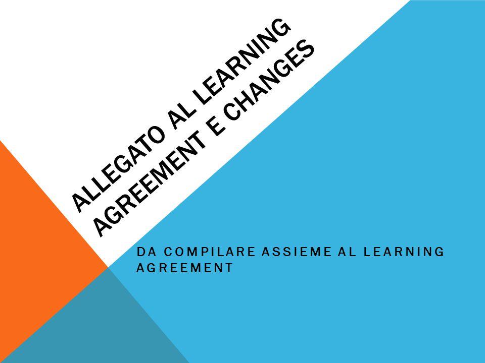 ALLEGATO AL LEARNING AGREEMENT E CHANGES DA COMPILARE ASSIEME AL LEARNING AGREEMENT