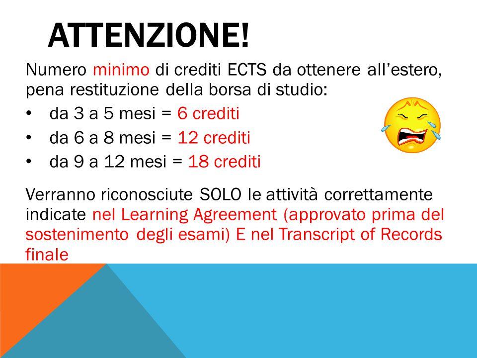 ATTENZIONE! Numero minimo di crediti ECTS da ottenere all'estero, pena restituzione della borsa di studio: da 3 a 5 mesi = 6 crediti da 6 a 8 mesi = 1