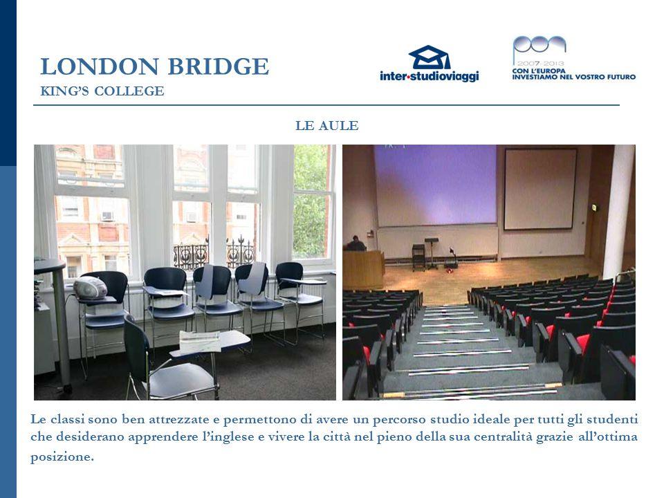LONDON BRIDGE KING'S COLLEGE LE AULE Le classi sono ben attrezzate e permettono di avere un percorso studio ideale per tutti gli studenti che desiderano apprendere l'inglese e vivere la città nel pieno della sua centralità grazie all'ottima posizione.