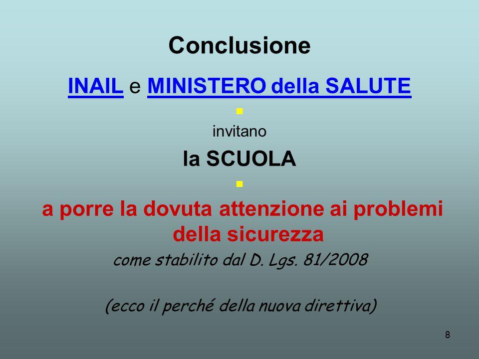 8 Conclusione INAIL e MINISTERO della SALUTE ■ invitano la SCUOLA ■ a porre la dovuta attenzione ai problemi della sicurezza come stabilito dal D.
