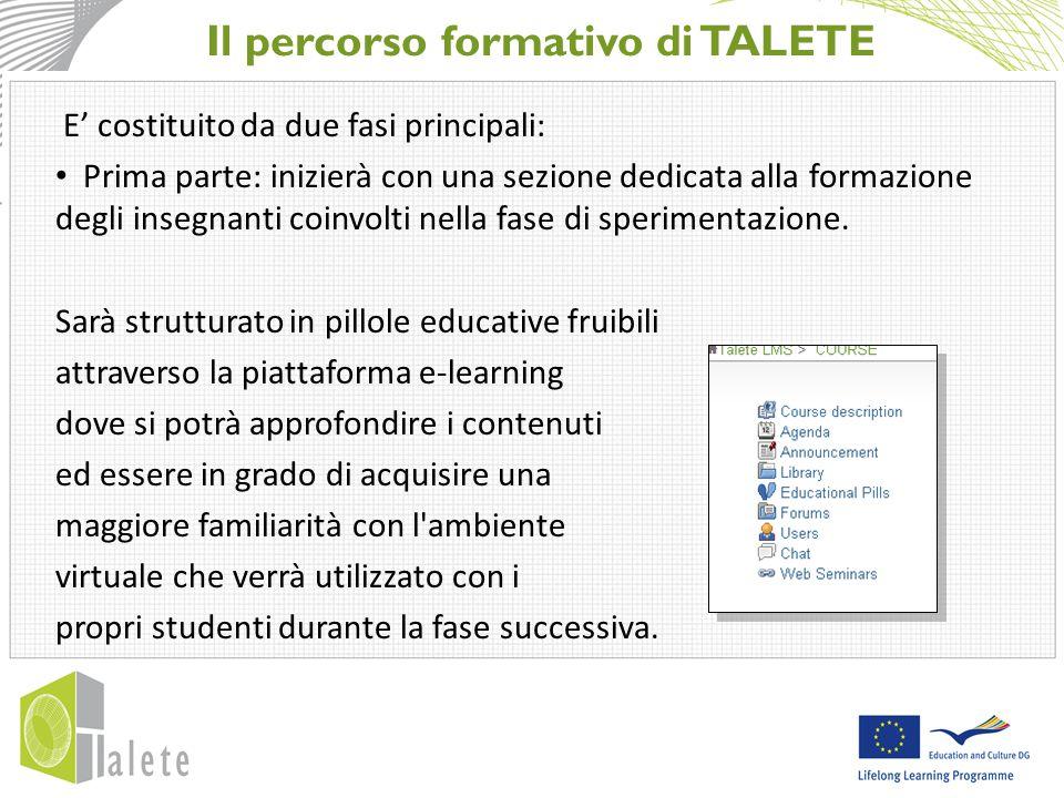 Il percorso formativo di TALETE E' costituito da due fasi principali: Prima parte: inizierà con una sezione dedicata alla formazione degli insegnanti coinvolti nella fase di sperimentazione.