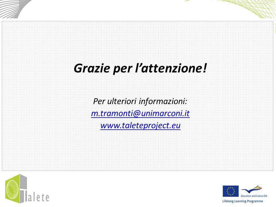 Grazie per l'attenzione! Per ulteriori informazioni: m.tramonti@unimarconi.it www.taleteproject.eu