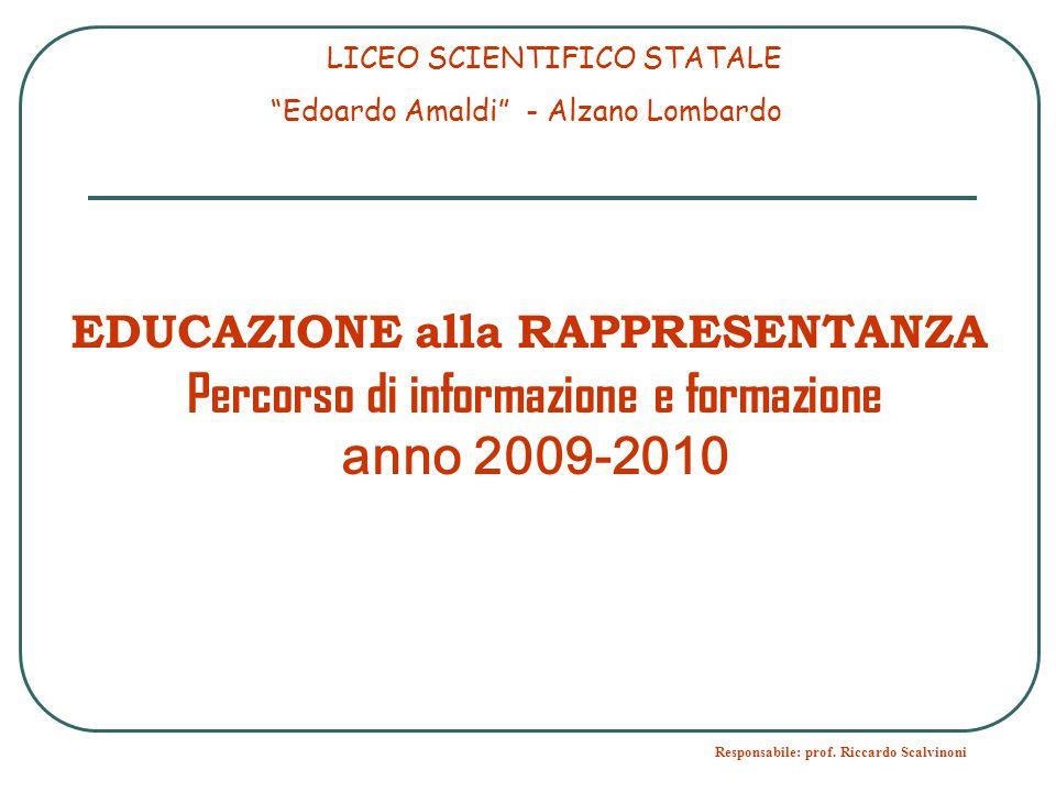 """Responsabile: prof. Riccardo Scalvinoni LICEO SCIENTIFICO STATALE """"Edoardo Amaldi"""" - Alzano Lombardo EDUCAZIONE alla RAPPRESENTANZA Percorso di inform"""