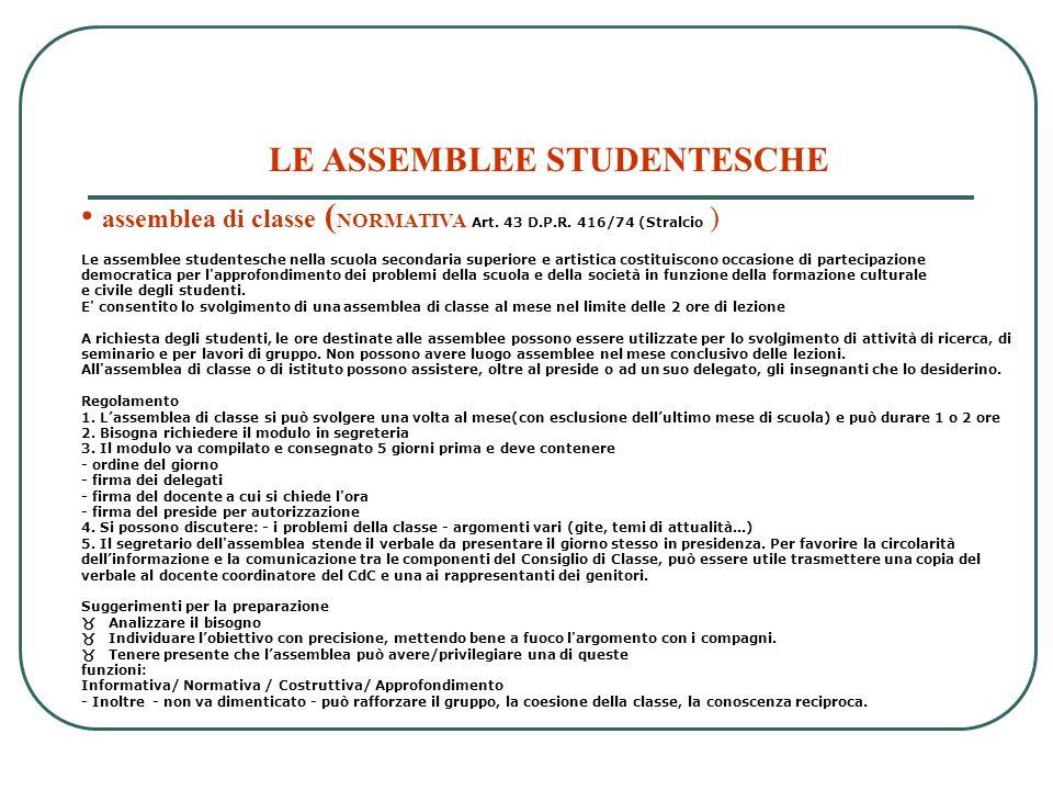 LE ASSEMBLEE STUDENTESCHE assemblea di classe ( NORMATIVA Art. 43 D.P.R. 416/74 (Stralcio ) Le assemblee studentesche nella scuola secondaria superior