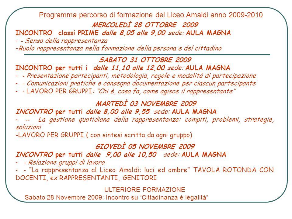 Programma percorso di formazione del Liceo Amaldi anno 2009-2010 MERCOLEDÌ 28 OTTOBRE 2009 INCONTRO classi PRIME dalle 8,05 alle 9,00 sede: AULA MAGNA