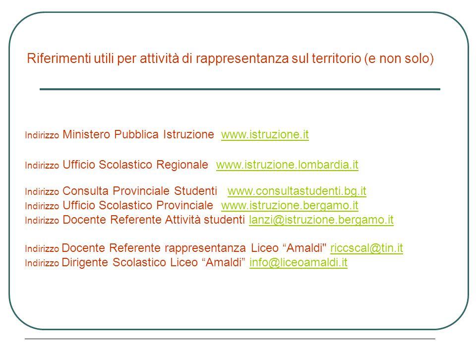 Riferimenti utili per attività di rappresentanza sul territorio (e non solo) Indirizzo Ministero Pubblica Istruzione www.istruzione.itwww.istruzione.i
