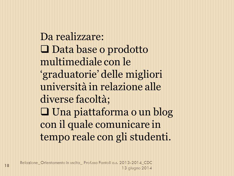 Da realizzare:  Data base o prodotto multimediale con le 'graduatorie' delle migliori università in relazione alle diverse facoltà;  Una piattaforma