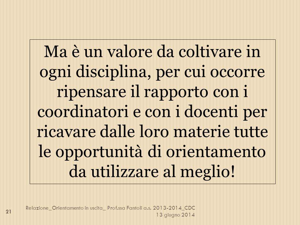 Ma è un valore da coltivare in ogni disciplina, per cui occorre ripensare il rapporto con i coordinatori e con i docenti per ricavare dalle loro mater