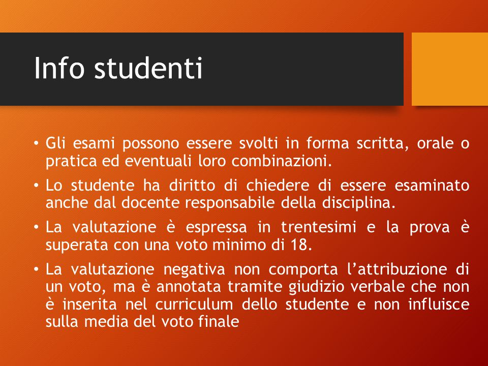 Info studenti Gli esami possono essere svolti in forma scritta, orale o pratica ed eventuali loro combinazioni.