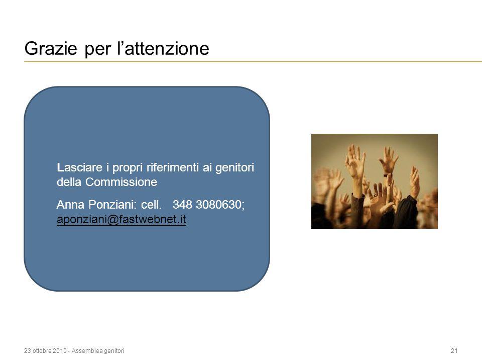 23 ottobre 2010 - Assemblea genitori21 Lasciare i propri riferimenti ai genitori della Commissione Anna Ponziani: cell.