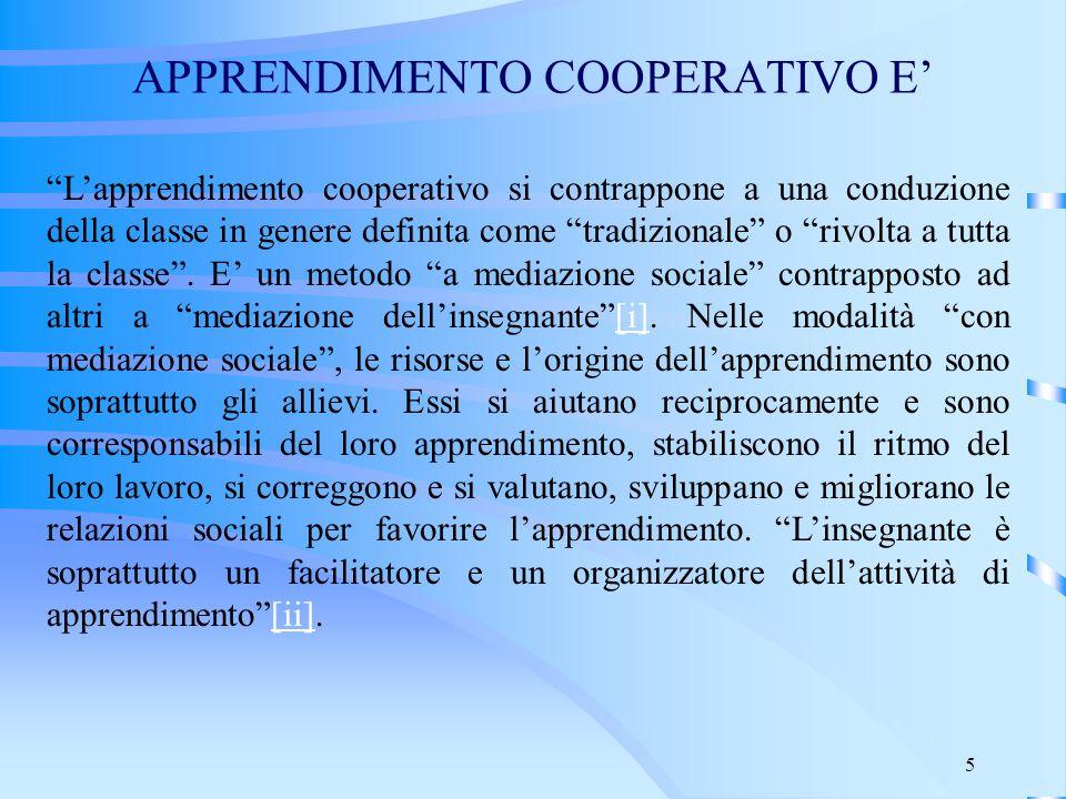 """5 APPRENDIMENTO COOPERATIVO E' """"L'apprendimento cooperativo si contrappone a una conduzione della classe in genere definita come """"tradizionale"""" o """"riv"""