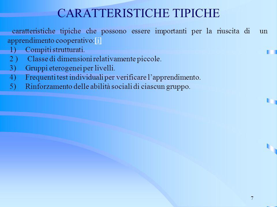 7 CARATTERISTICHE TIPICHE caratteristiche tipiche che possono essere importanti per la riuscita di un apprendimento cooperativo:[i][i] 1) Compiti stru