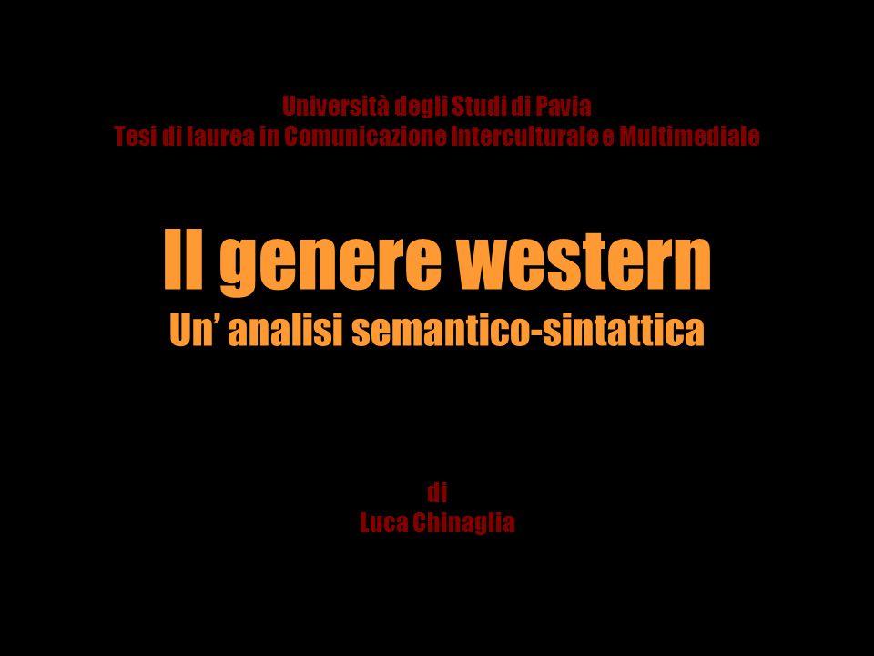 Università degli Studi di Pavia Tesi di laurea in Comunicazione Interculturale e Multimediale Il genere western Un' analisi semantico-sintattica di Lu