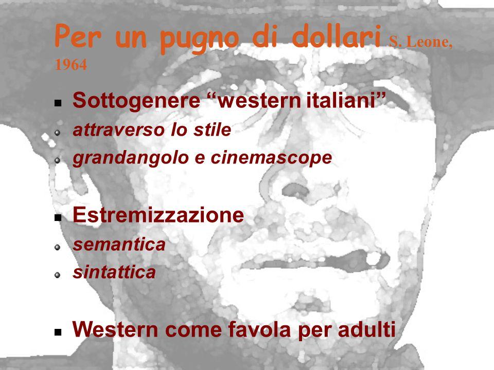 """Per un pugno di dollari S. Leone, 1964 Sottogenere """"western italiani"""" attraverso lo stile grandangolo e cinemascope Estremizzazione semantica sintatti"""