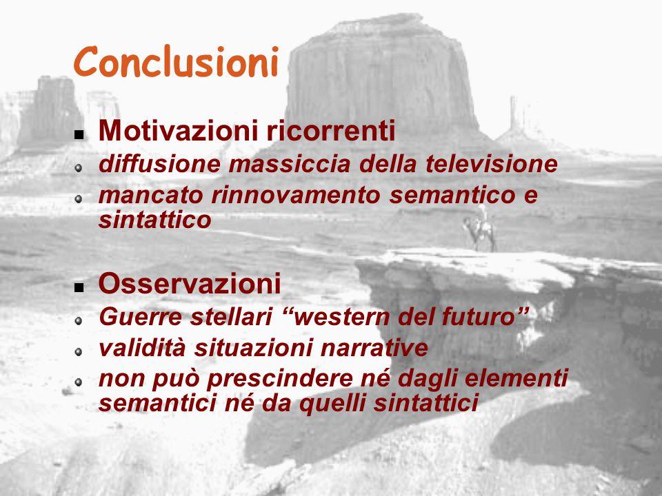 """Conclusioni Motivazioni ricorrenti diffusione massiccia della televisione mancato rinnovamento semantico e sintattico Osservazioni Guerre stellari """"we"""
