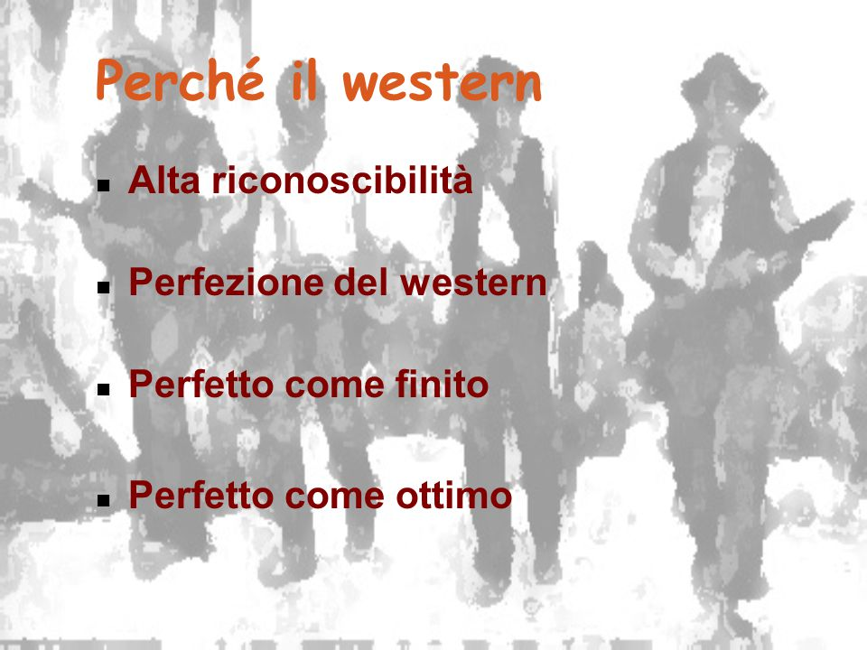 Perché il western Alta riconoscibilità Perfezione del western Perfetto come finito Perfetto come ottimo