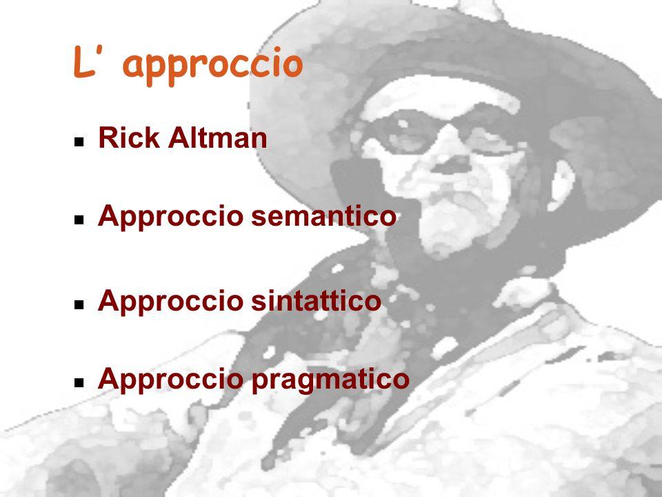 L' approccio Rick Altman Approccio semantico Approccio sintattico Approccio pragmatico