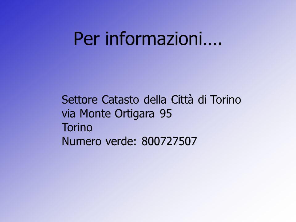 Per informazioni…. Settore Catasto della Città di Torino via Monte Ortigara 95 Torino Numero verde: 800727507