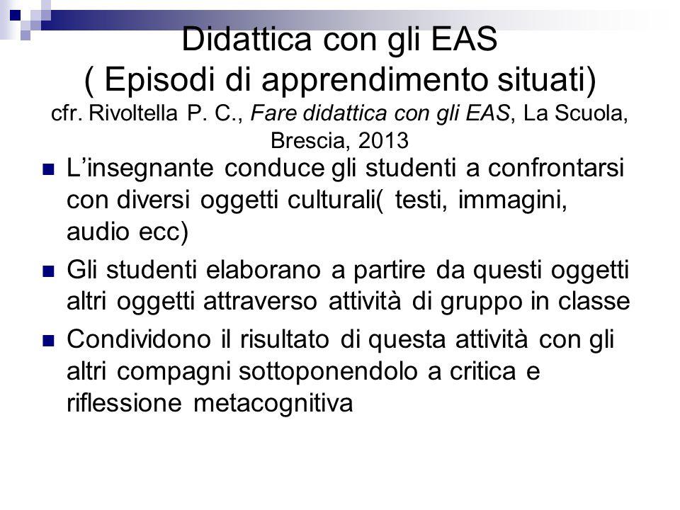 Didattica con gli EAS ( Episodi di apprendimento situati) cfr. Rivoltella P. C., Fare didattica con gli EAS, La Scuola, Brescia, 2013 L'insegnante con