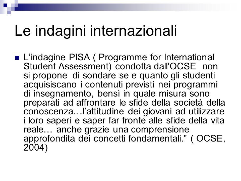 Le indagini internazionali L'indagine PISA ( Programme for International Student Assessment) condotta dall'OCSE non si propone di sondare se e quanto